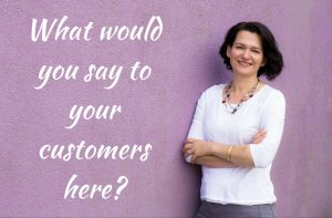 what-would-you-say-to-your-customers-here