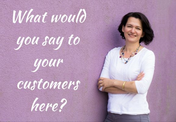 What would you say to your customers here?